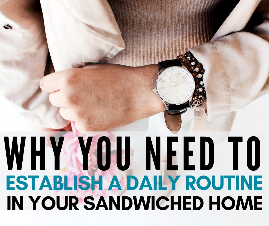 Why You Need to Establish A Daily Routine in Your Sandwiched Home