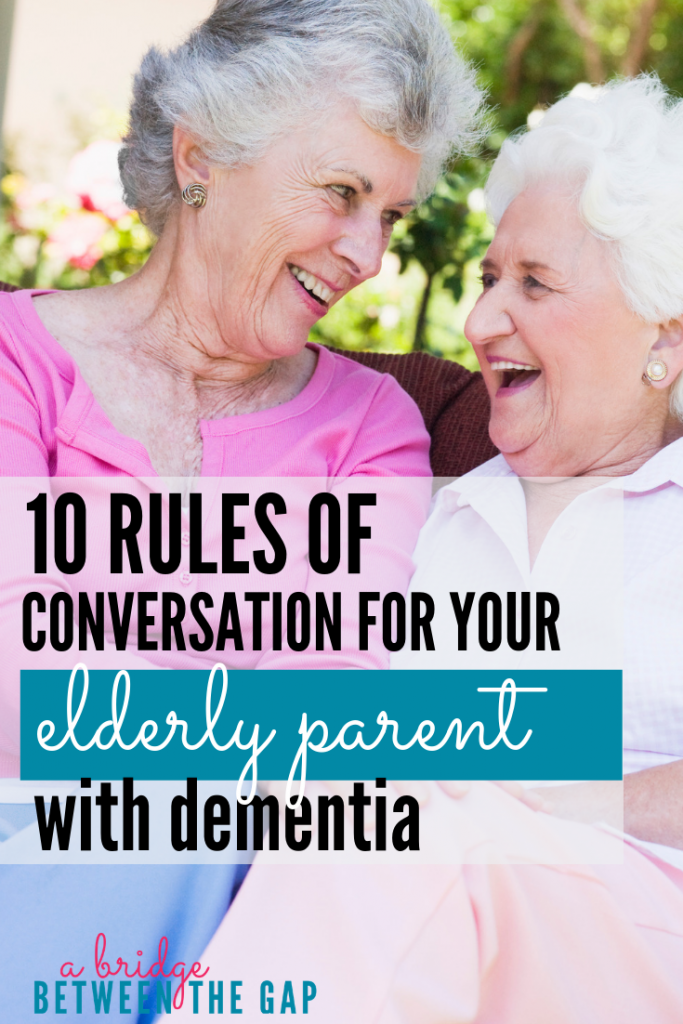 Communicating with Dementia patients can be difficult. These ten commandments will help you learn how to talk to someone with dementia. #Alzheimers #AgingParents #Communication #Caregiving #SandwichGeneration #abridgebetweenthegap
