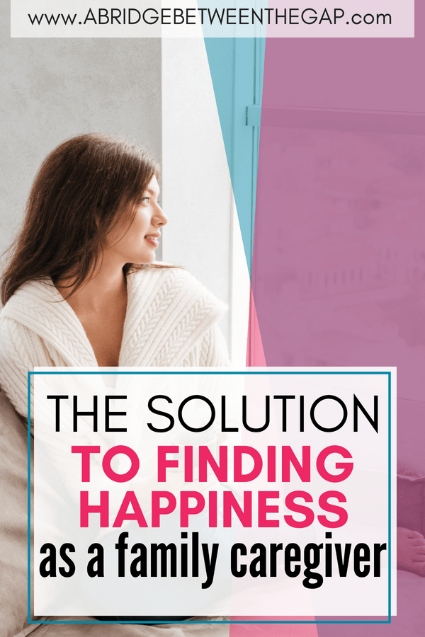 Do you find yourself frustrated with the challenges of caregiving? Discover the simple solution to finding happiness as a family caregiver. | Caregiver | Caregiving | Parenting | Marriage | Happiness | Joy | Contentment