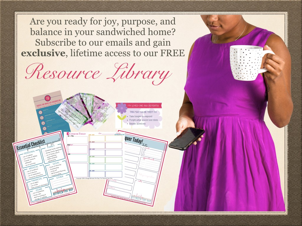 Are you ready for joy, purpose and balance in your sandwiched home? Subscribe to our emails and get exclusive, lifetime access to our FREE Resource Library.