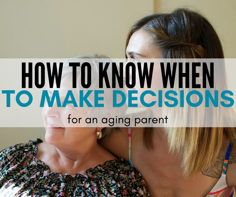 How To Know When To Make Decisions for Your Aging Parent?