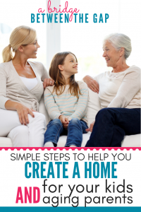 I used to think that creating a home for both my children and my aging parent was next to impossible. By following these simple tips you can transform your home into a multigenerational sanctuary. #sandwichgeneration #caregiving #multigenerational #caregiver #homemaking