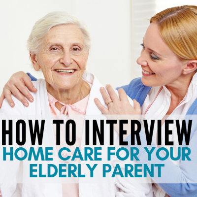 Interviewing Home Care Workers for Your Elderly Parent