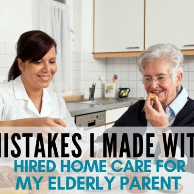 5 Mistakes I Made with Hired Home Care for My Elderly Parent