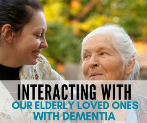 interacting with loved ones with Dementia