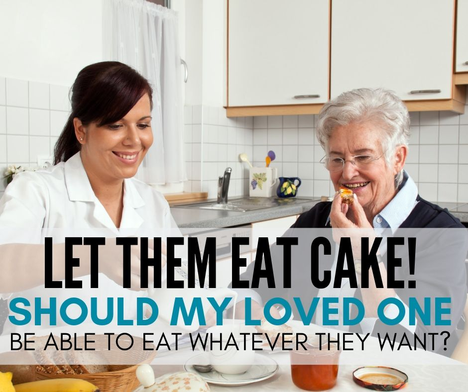 Let Them Eat Cake! Should I Let My Loved One Eat Whatever They Want?