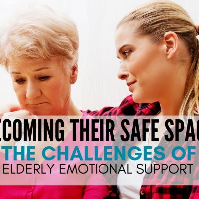 Becoming Their Safe Place | The Challenges of Elderly Emotional Support