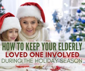 how to keep your elderly loved one involved during the holiday season