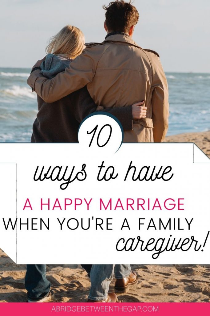 10 Ways to Have A Happy Marriage When You're A Family Caregiver