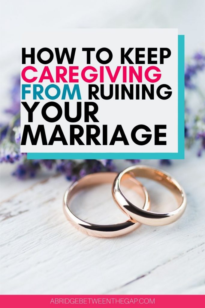 how to keep caregiving from ruining your marriage