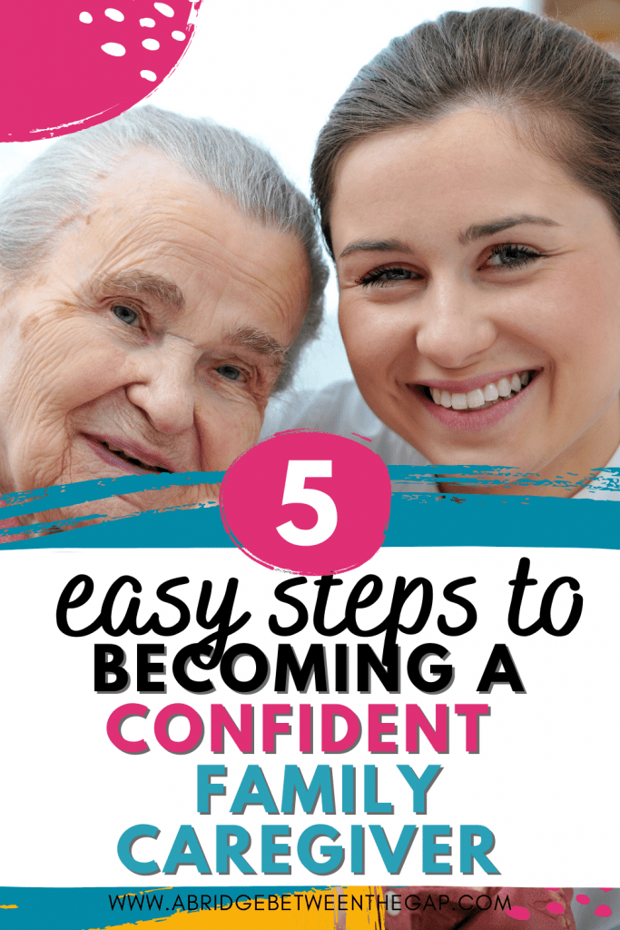 5 Easy Steps to Becoming A Confident Family Caregiver